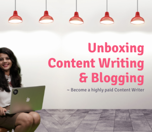 Unboxing Content Writing and Blogging